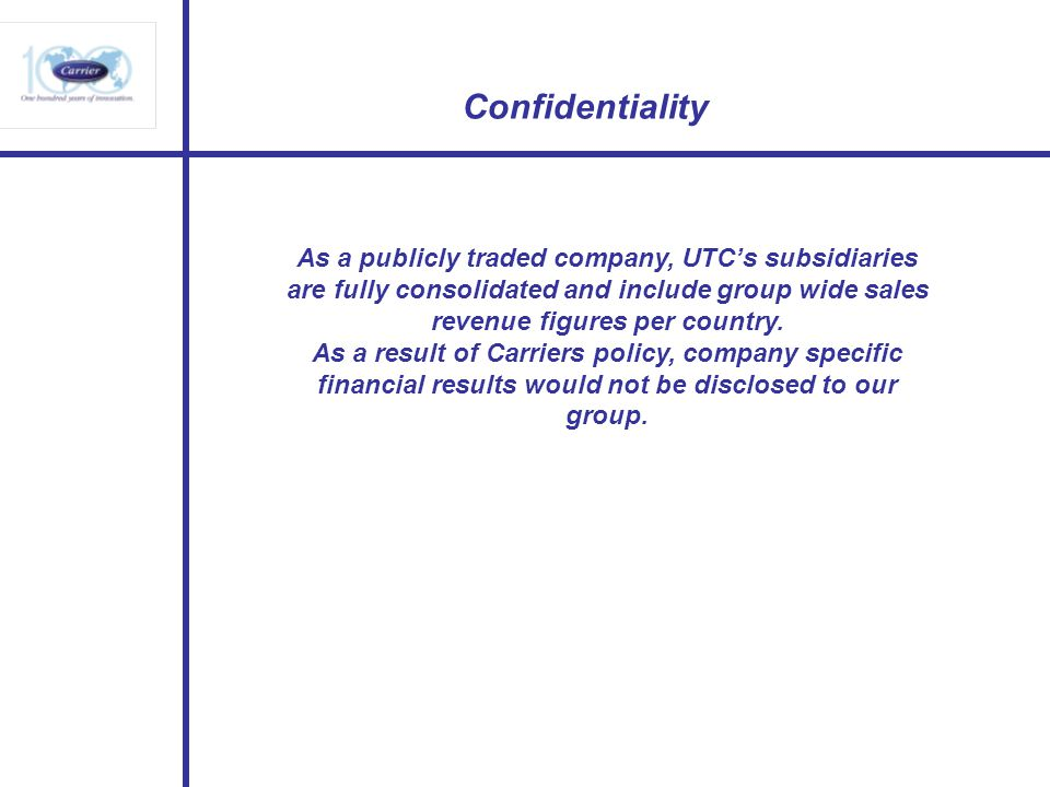 Confidentiality As a publicly traded company, UTCs subsidiaries are fully consolidated and include group wide sales revenue figures per country. As a