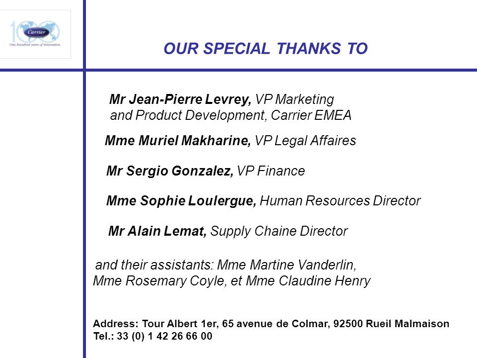 OUR SPECIAL THANKS TO Mr Jean-Pierre Levrey, VP Marketing and Product Development, Carrier EMEA Mme Muriel Makharine, VP Legal Affaires Mr Sergio Gonz