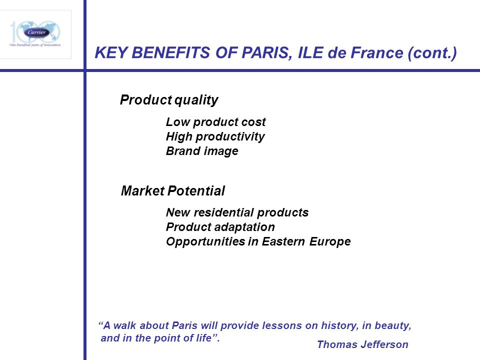 KEY BENEFITS OF PARIS, ILE de France (cont.) A walk about Paris will provide lessons on history, in beauty, and in the point of life.