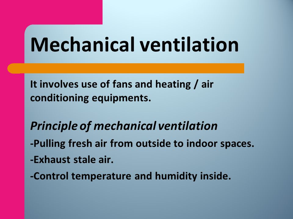 Natural Ventilation : 1-It lnvolves flow of outdoor air through windows, cracks and a variety of openings in the buildings. 2-Movement of air from ind