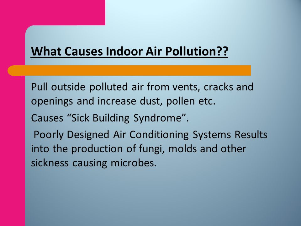 Air Tightness in Buildings Causes inadequate supply of fresh air, as a result, negative pressure develops, which causes: Ground level pollutants, e.g.