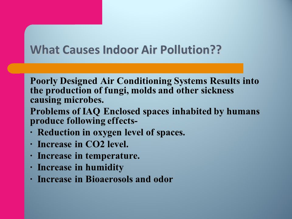Air Tightness in Buildings Causes inadequate supply of fresh air, as a result, negative pressure develops, which causes: · Ground level pollutants, e.
