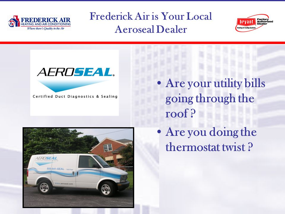 Frederick Air is Your Local Aeroseal Dealer Are your utility bills going through the roof .