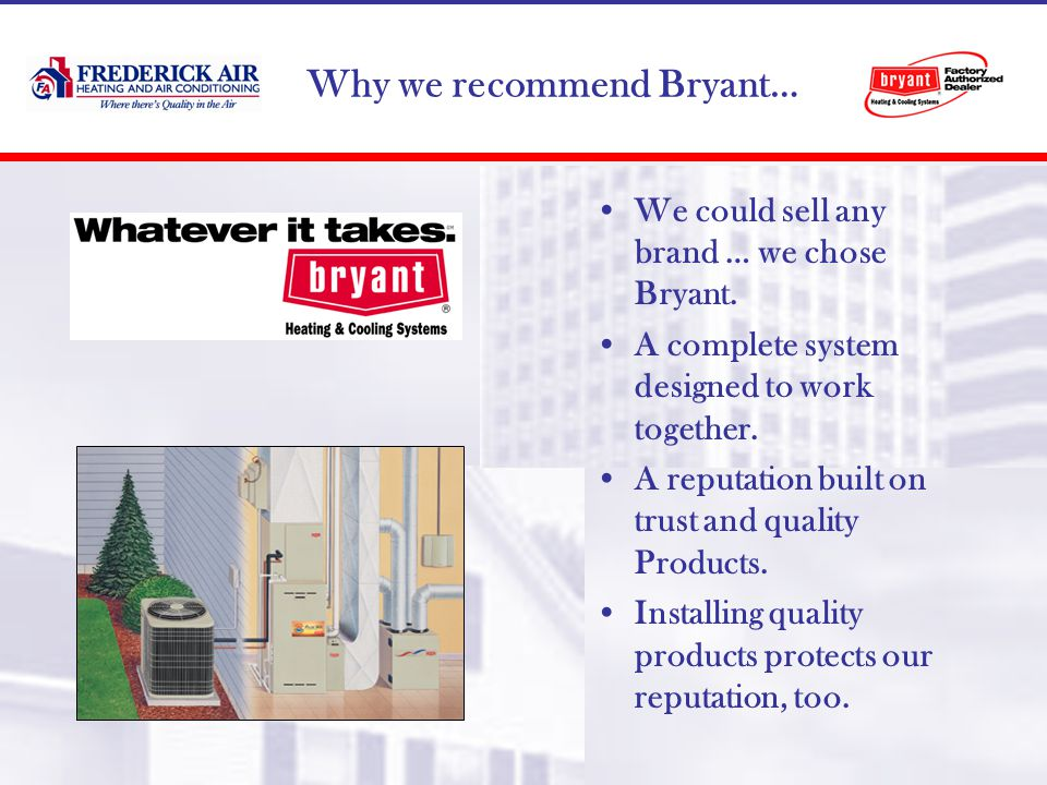 Why we recommend Bryant… We could sell any brand … we chose Bryant.