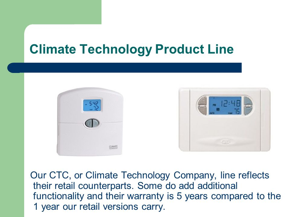 Climate Technology Product Line Our CTC, or Climate Technology Company, line reflects their retail counterparts. Some do add additional functionality