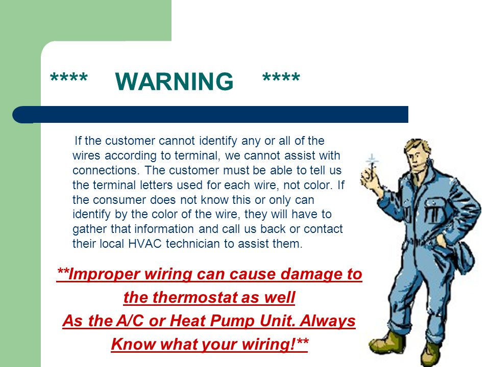 **** WARNING **** If the customer cannot identify any or all of the wires according to terminal, we cannot assist with connections. The customer must
