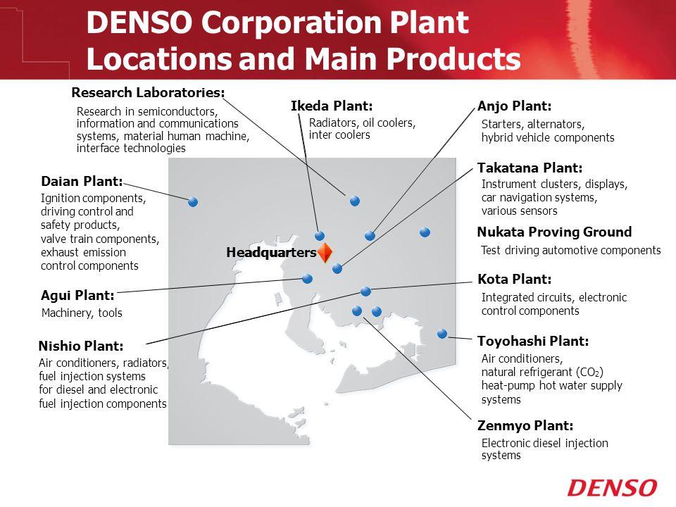 © 2009 DENSO Corporation Plant Locations and Main Products Toyohashi Plant: Kota Plant: Ikeda Plant: Takatana Plant: Anjo Plant: Daian Plant: Zenmyo P