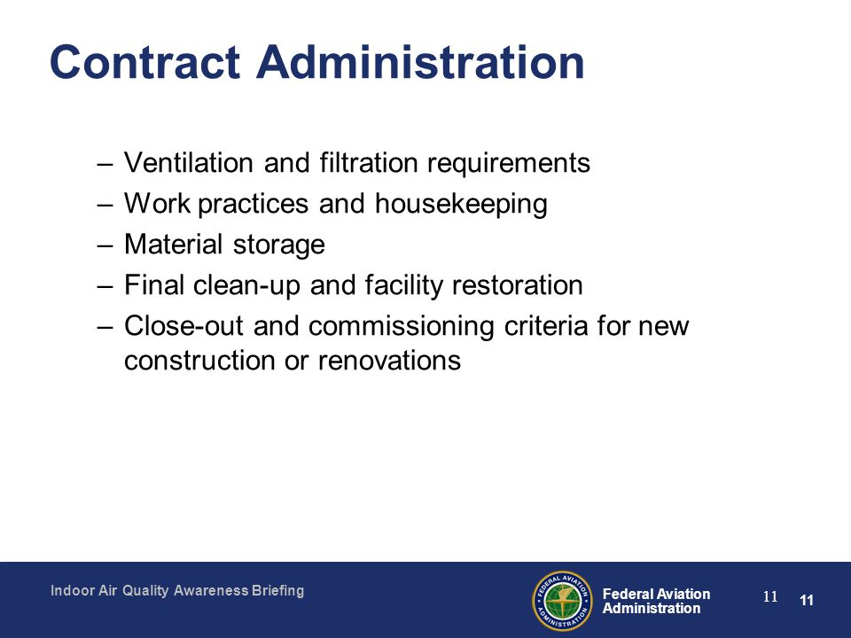 11 Federal Aviation Administration Indoor Air Quality Awareness Briefing 11 Contract Administration –Ventilation and filtration requirements –Work pra