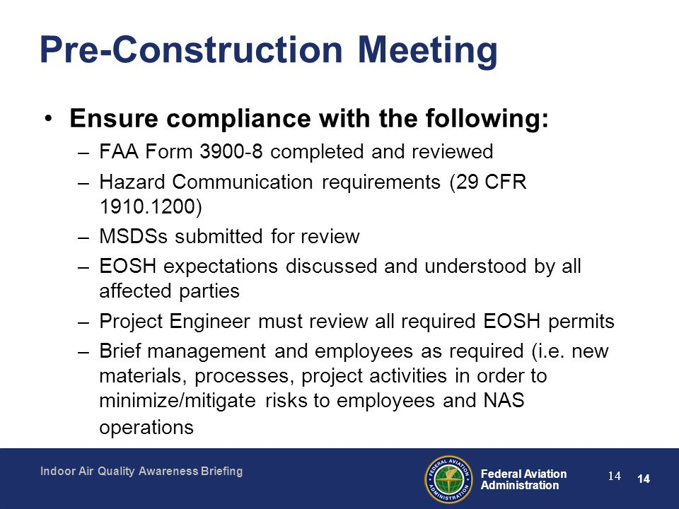 14 Federal Aviation Administration Indoor Air Quality Awareness Briefing 14 Pre-Construction Meeting Ensure compliance with the following: –FAA Form 3