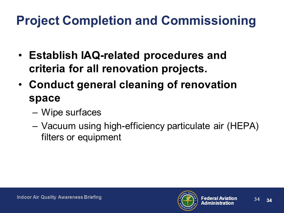 34 Federal Aviation Administration Indoor Air Quality Awareness Briefing 34 Project Completion and Commissioning Establish IAQ-related procedures and