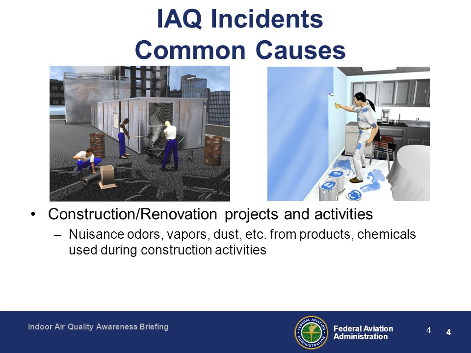 4 Federal Aviation Administration Indoor Air Quality Awareness Briefing 4 IAQ Incidents Common Causes Construction/Renovation projects and activities
