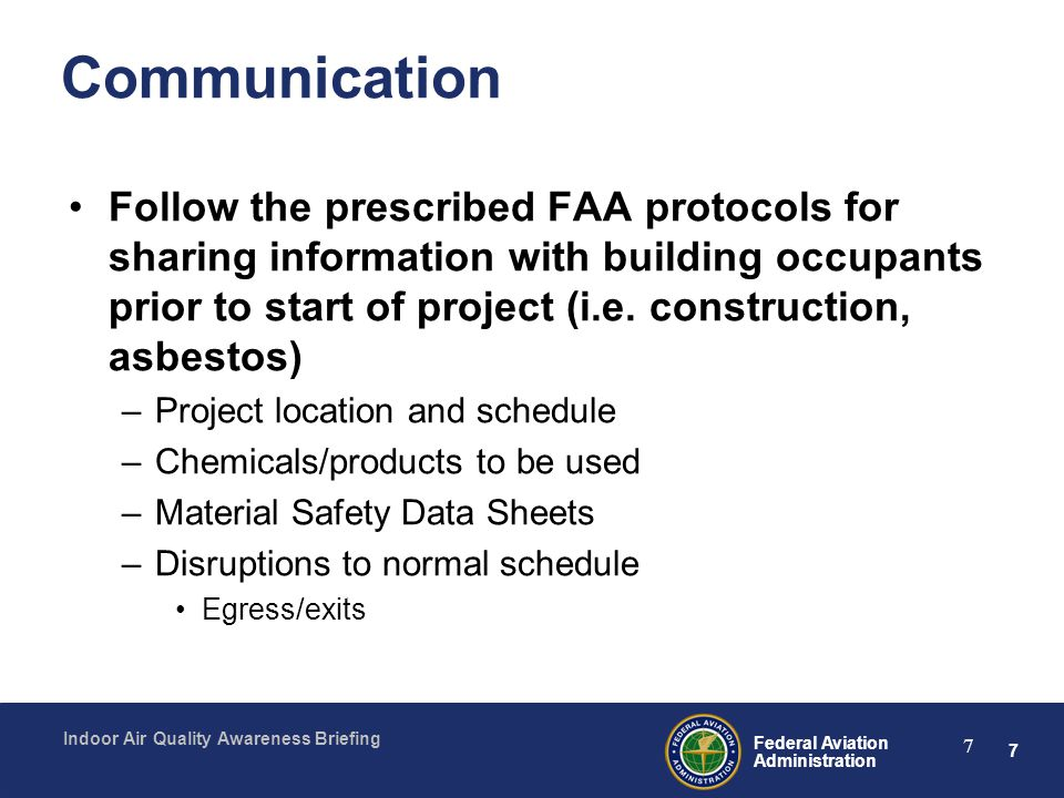7 Federal Aviation Administration Indoor Air Quality Awareness Briefing 7 Communication Follow the prescribed FAA protocols for sharing information wi