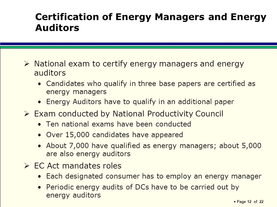 Page 12 of 22 Certification of Energy Managers and Energy Auditors National exam to certify energy managers and energy auditors Candidates who qualify