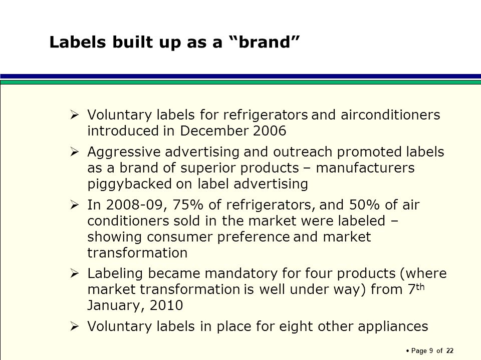 Page 9 of 22 Labels built up as a brand Voluntary labels for refrigerators and airconditioners introduced in December 2006 Aggressive advertising and