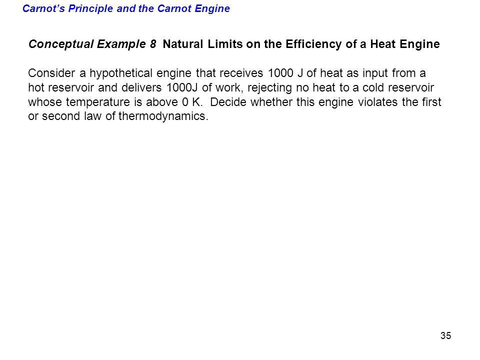 Carnots Principle and the Carnot Engine Conceptual Example 8 Natural Limits on the Efficiency of a Heat Engine Consider a hypothetical engine that rec