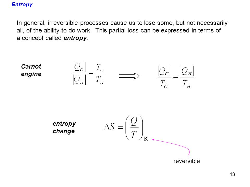 Entropy In general, irreversible processes cause us to lose some, but not necessarily all, of the ability to do work. This partial loss can be express