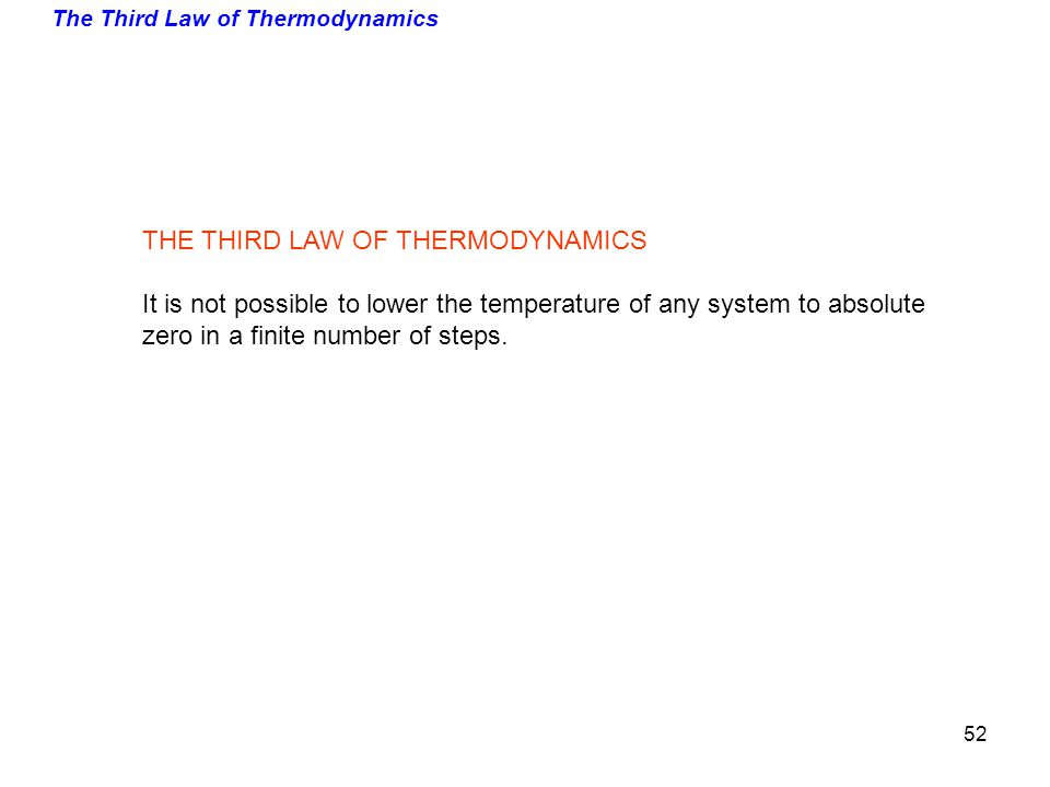 The Third Law of Thermodynamics THE THIRD LAW OF THERMODYNAMICS It is not possible to lower the temperature of any system to absolute zero in a finite