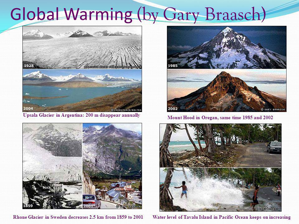 Global Warming (by Gary Braasch) Upsala Glacier in Argentina: 200 m disappear annually Water level of Tavalu Island in Pacific Ocean keeps on increasi