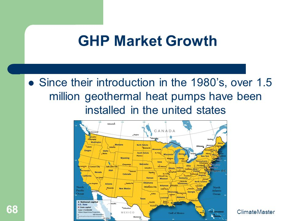 68 GHP Market Growth Since their introduction in the 1980s, over 1.5 million geothermal heat pumps have been installed in the united states ClimateMaster