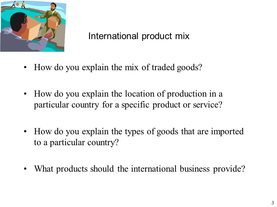 3 International product mix How do you explain the mix of traded goods? How do you explain the location of production in a particular country for a sp