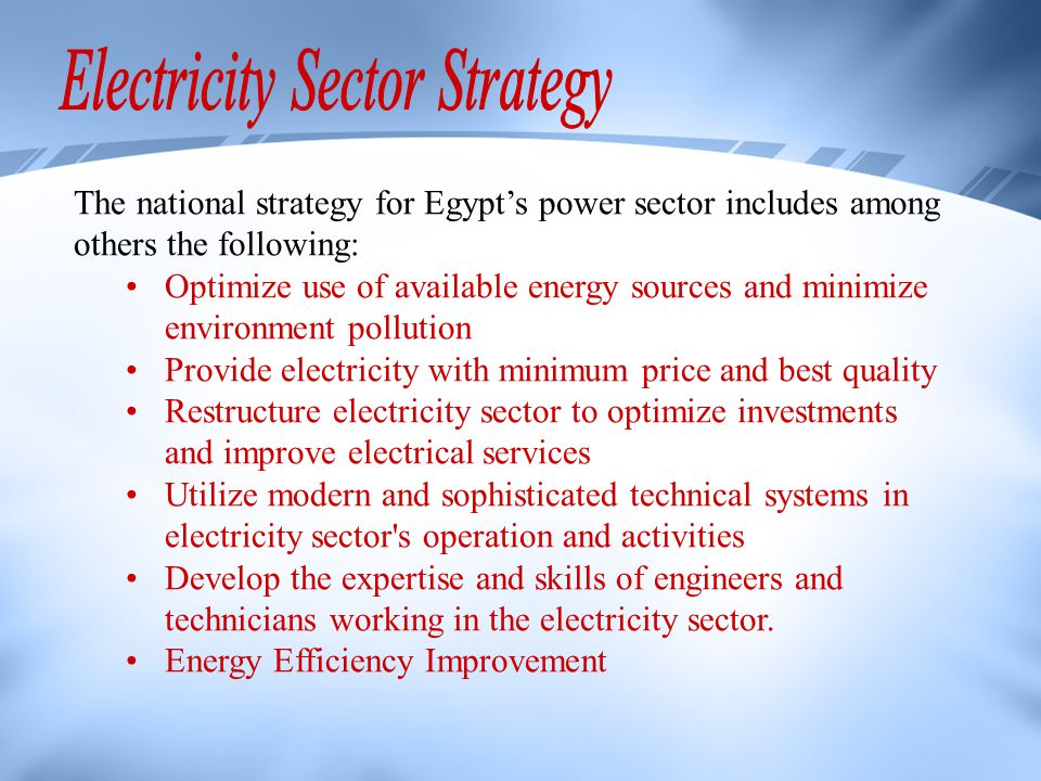 The national strategy for Egypts power sector includes among others the following: Optimize use of available energy sources and minimize environment p