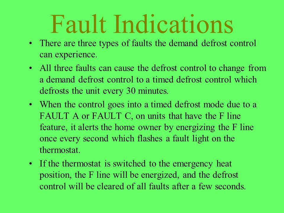 Fault Indications There are three types of faults the demand defrost control can experience. All three faults can cause the defrost control to change