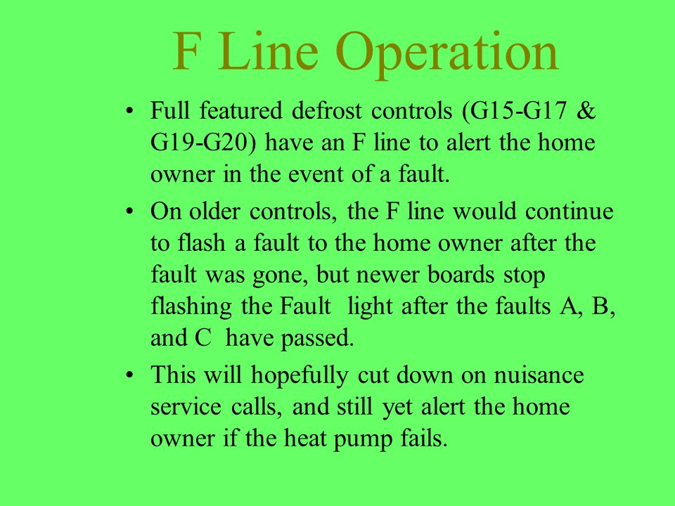 F Line Operation Full featured defrost controls (G15-G17 & G19-G20) have an F line to alert the home owner in the event of a fault. On older controls,