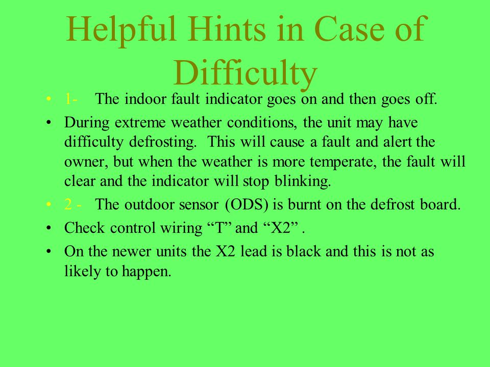 Helpful Hints in Case of Difficulty 1-The indoor fault indicator goes on and then goes off. During extreme weather conditions, the unit may have diffi