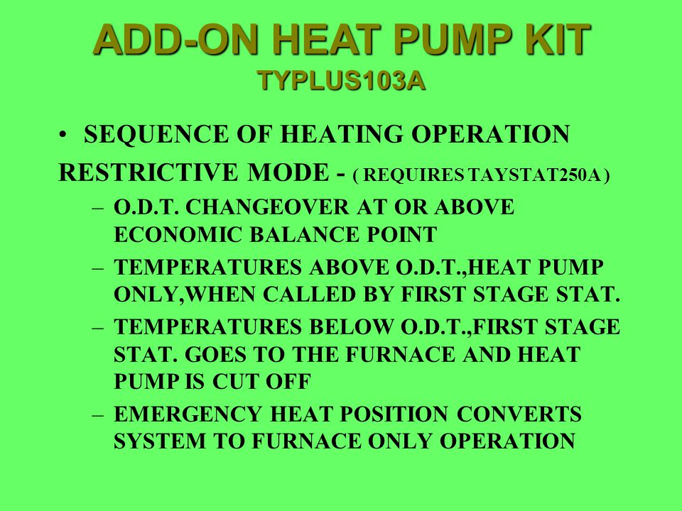 SEQUENCE OF HEATING OPERATION RESTRICTIVE MODE - ( REQUIRES TAYSTAT250A ) –O.D.T. CHANGEOVER AT OR ABOVE ECONOMIC BALANCE POINT –TEMPERATURES ABOVE O.