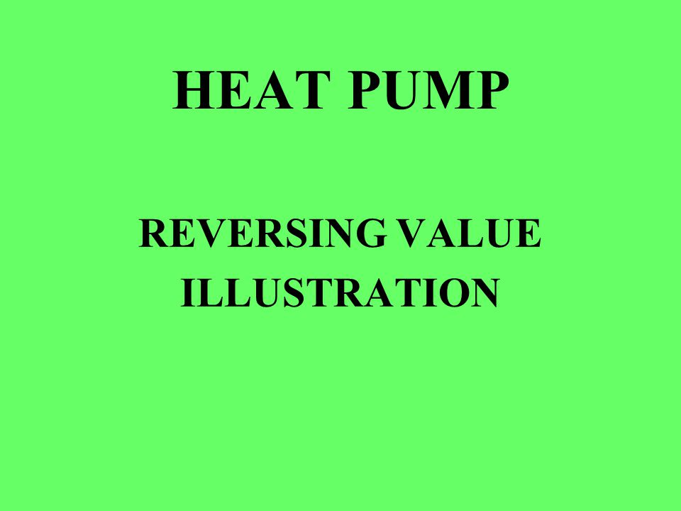 HEAT PUMP REVERSING VALUE ILLUSTRATION
