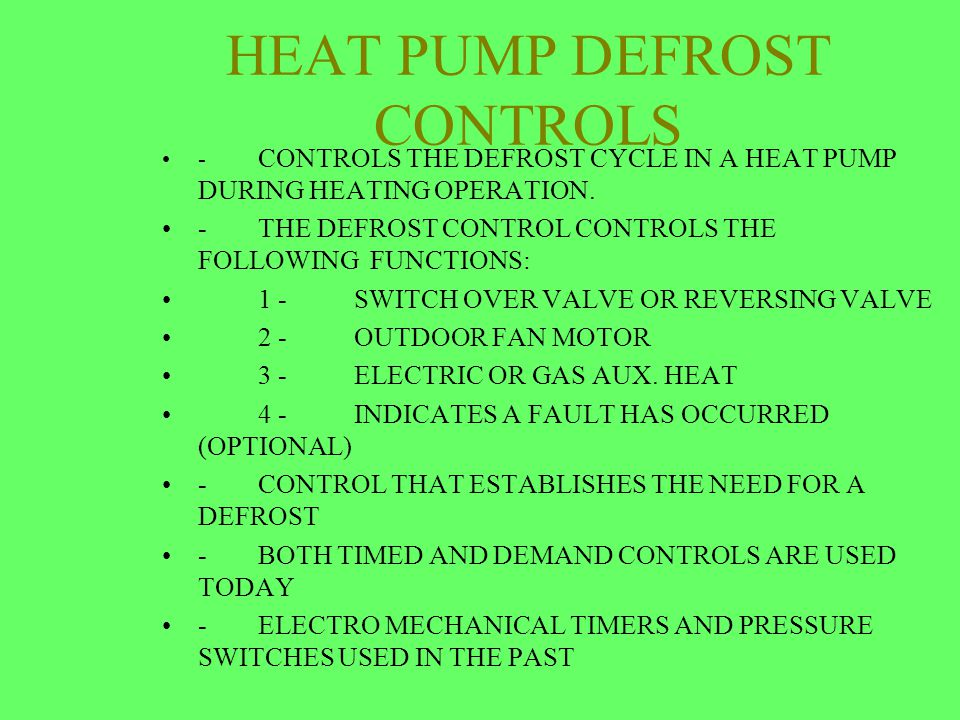 HEAT PUMP DEFROST CONTROLS - CONTROLS THE DEFROST CYCLE IN A HEAT PUMP DURING HEATING OPERATION. -THE DEFROST CONTROL CONTROLS THE FOLLOWING FUNCTIONS