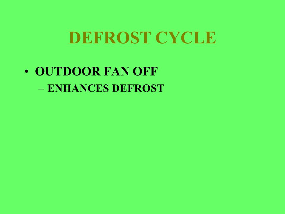 DEFROST CYCLE OUTDOOR FAN OFF –ENHANCES DEFROST
