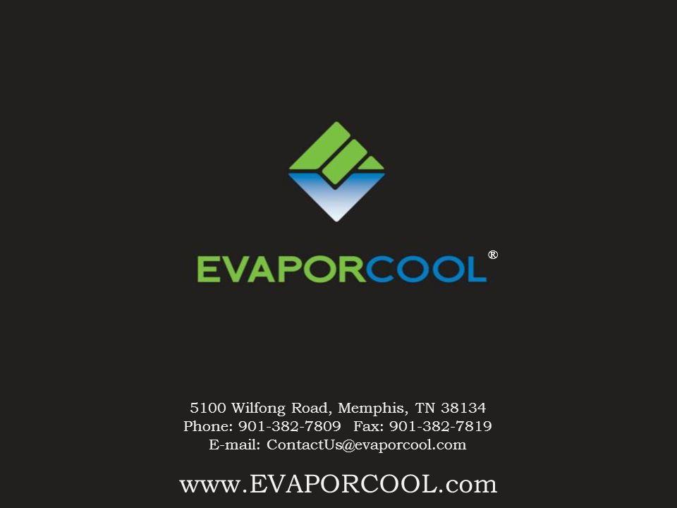 www.EVAPORCOOL.com 5100 Wilfong Road, Memphis, TN 38134 Phone: 901-382-7809 Fax: 901-382-7819 E-mail: ContactUs@evaporcool.com ®