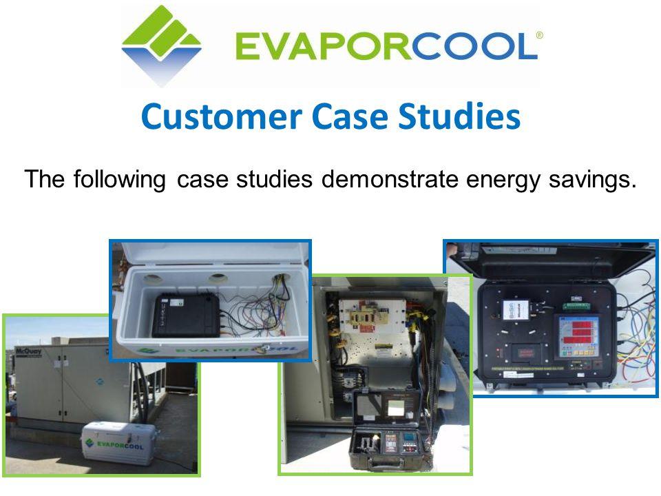Customer Case Studies The following case studies demonstrate energy savings.