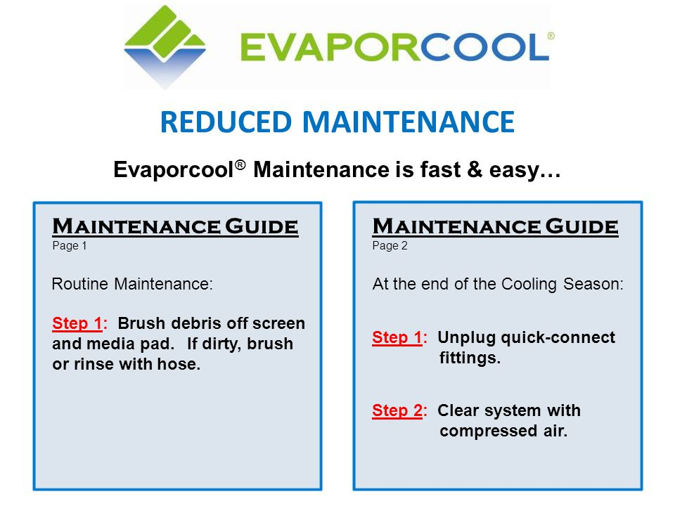 Maintenance Guide Page 1 Step 1: Brush debris off screen and media pad. If dirty, brush or rinse with hose. Evaporcool ® Maintenance is fast & easy… S