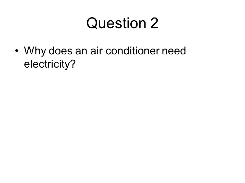 Question 2 Why does an air conditioner need electricity?