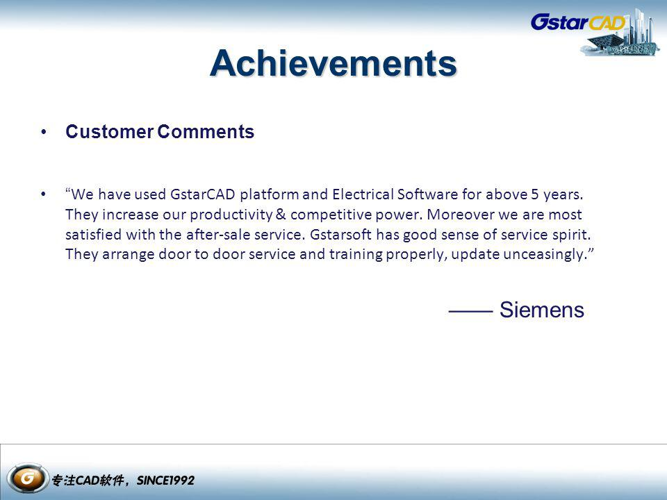 Achievements Customer Comments We have used GstarCAD platform and Electrical Software for above 5 years. They increase our productivity & competitive