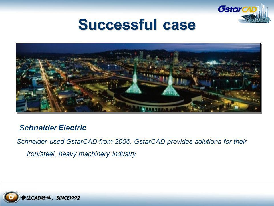 Schneider Electric Schneider used GstarCAD from 2006, GstarCAD provides solutions for their iron/steel, heavy machinery industry. Successful case