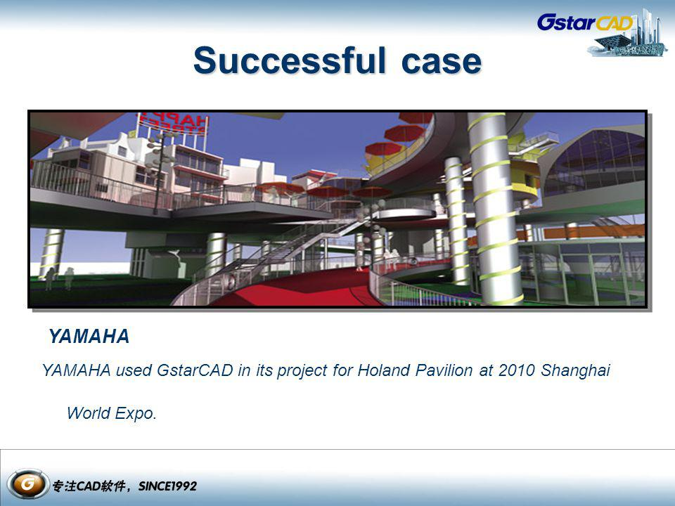 YAMAHA YAMAHA used GstarCAD in its project for Holand Pavilion at 2010 Shanghai World Expo. Successful case