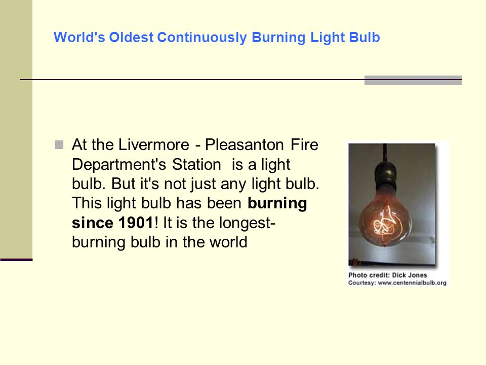 World's Oldest Continuously Burning Light Bulb At the Livermore - Pleasanton Fire Department's Station is a light bulb. But it's not just any light bu