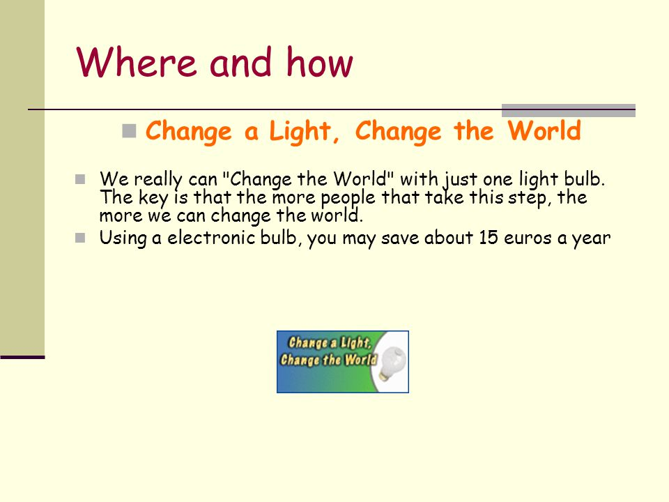 Where and how Change a Light, Change the World We really can