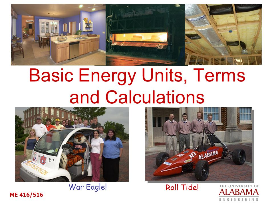 ME 416/516 Basic Energy Units, Terms and Calculations War Eagle! Roll Tide!