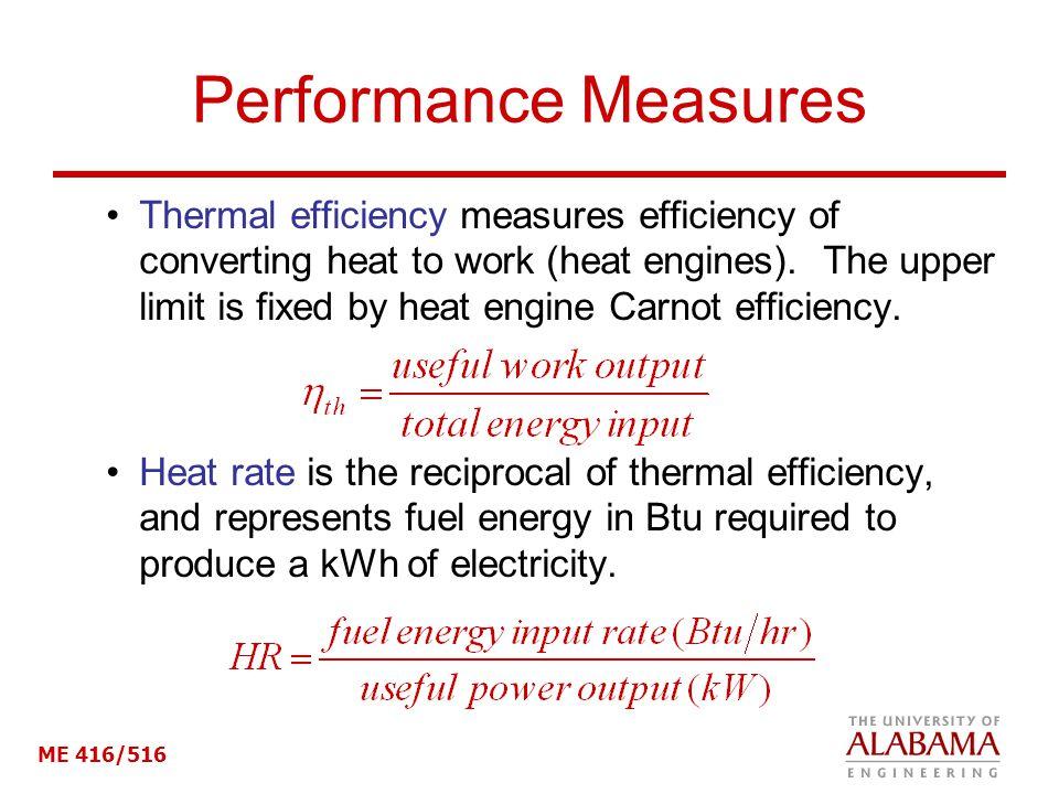 ME 416/516 Performance Measures Thermal efficiency measures efficiency of converting heat to work (heat engines).
