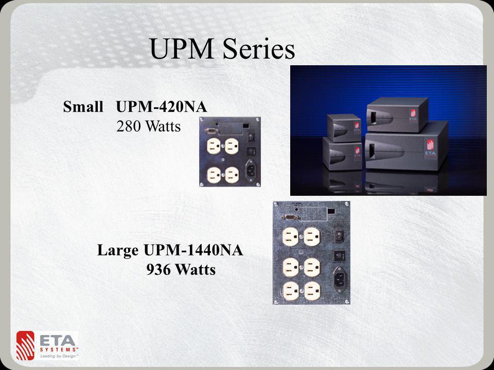 UPM Series Small UPM-420NA 280 Watts Large UPM-1440NA 936 Watts