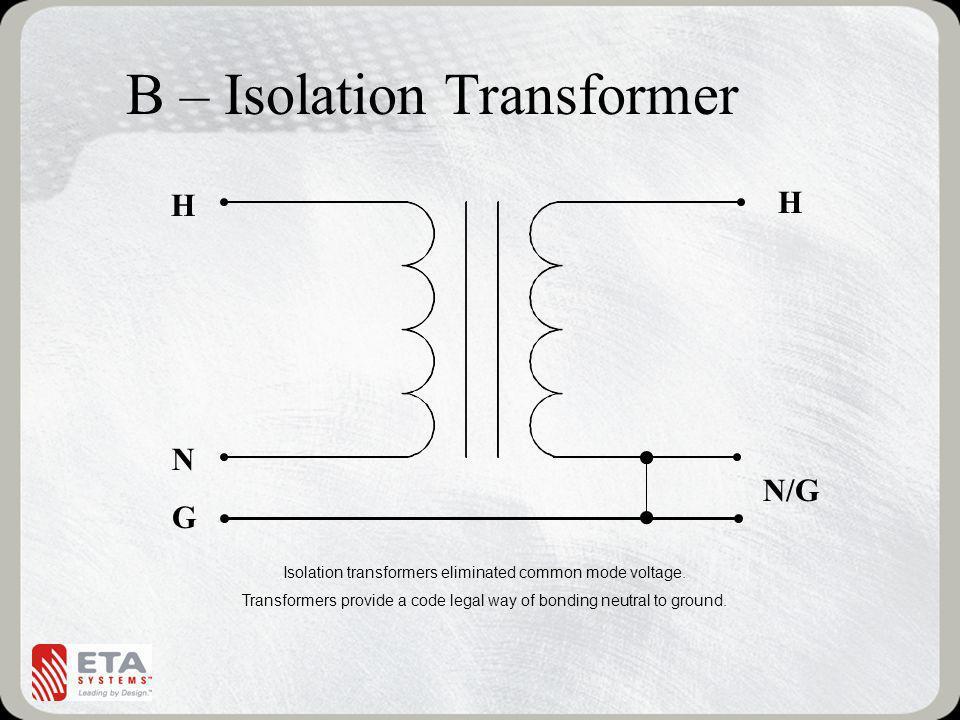 B – Isolation Transformer Isolation transformers eliminated common mode voltage.