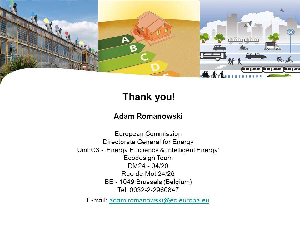 Thank you! Adam Romanowski European Commission Directorate General for Energy Unit C3 - 'Energy Efficiency & Intelligent Energy' Ecodesign Team DM24 -