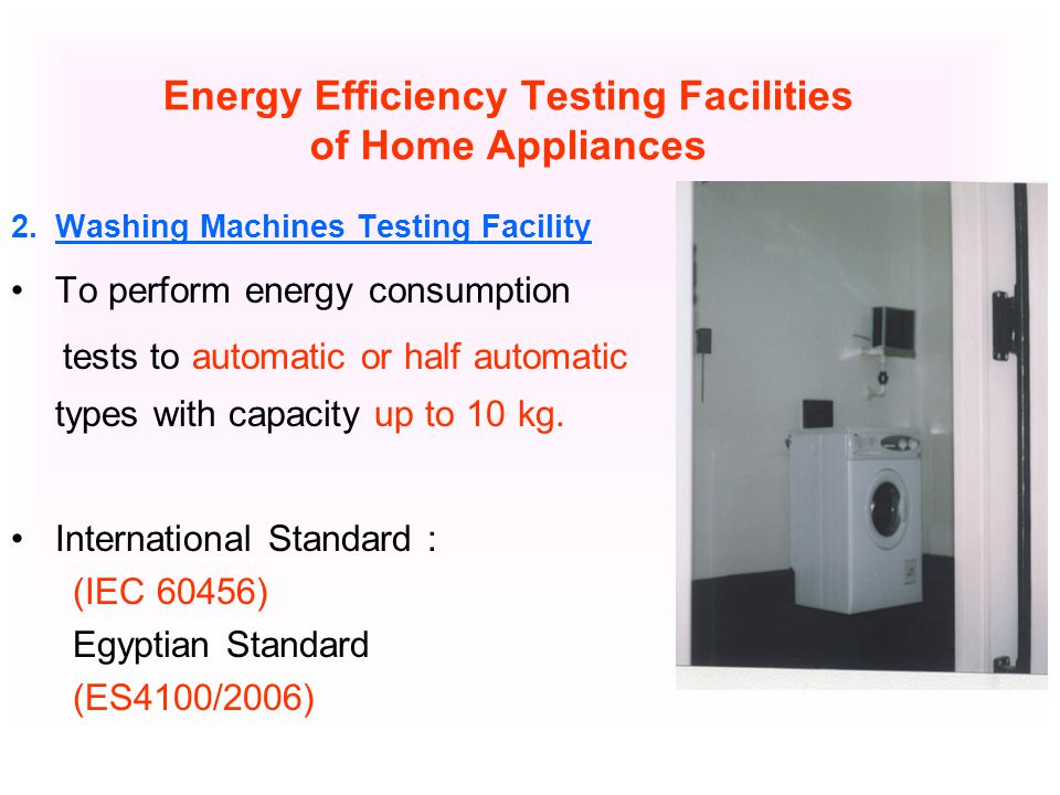 Energy Efficiency Testing Facilities of Home Appliances 2.Washing Machines Testing Facility To perform energy consumption tests to automatic or half a