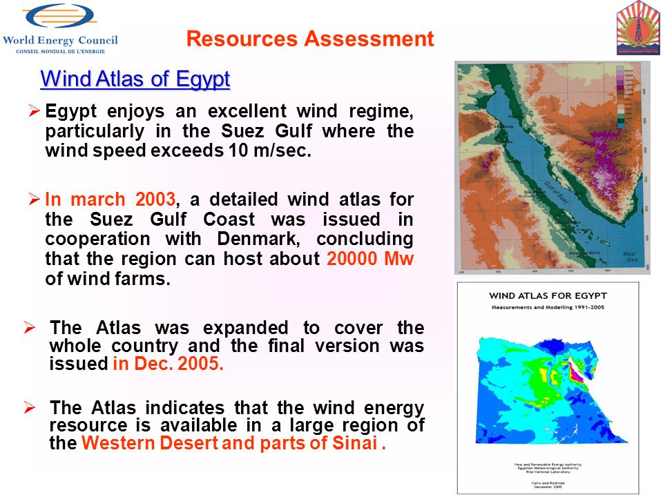 Resources Assessment Wind Atlas of Egypt Egypt enjoys an excellent wind regime, particularly in the Suez Gulf where the wind speed exceeds 10 m/sec.