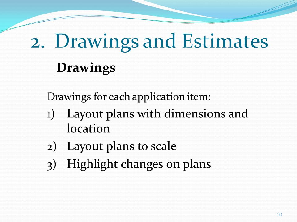 2.Drawings and Estimates Drawings for each application item: 1) Layout plans with dimensions and location 2) Layout plans to scale 3) Highlight change
