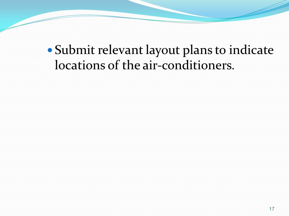 Submit relevant layout plans to indicate locations of the air-conditioners. 17